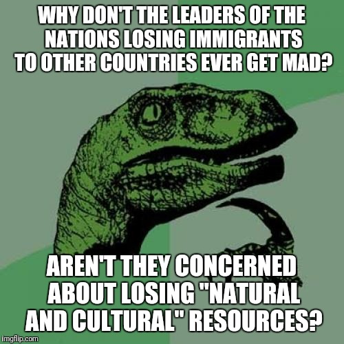 "Or Are They Just Having a Clearance Sale? | WHY DON'T THE LEADERS OF THE NATIONS LOSING IMMIGRANTS TO OTHER COUNTRIES EVER GET MAD? AREN'T THEY CONCERNED ABOUT LOSING ""NATURAL AND CULT 