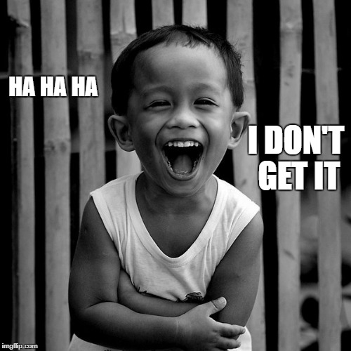laughing face | HA HA HA I DON'T GET IT | image tagged in laughing face | made w/ Imgflip meme maker