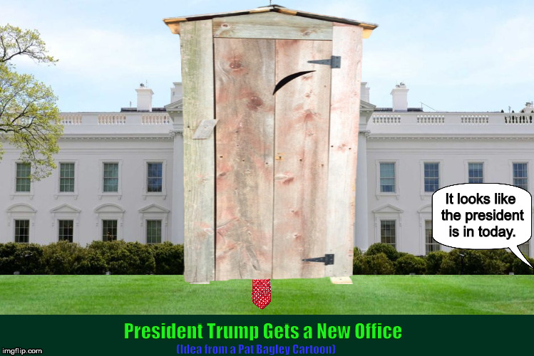 President Trump Gets a New Office | image tagged in donald trump,trump,shithole,outhouse,funny,memes | made w/ Imgflip meme maker