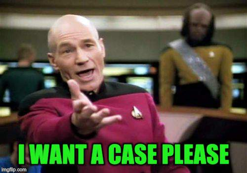 Picard Wtf Meme | I WANT A CASE PLEASE | image tagged in memes,picard wtf | made w/ Imgflip meme maker