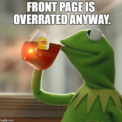 But Thats None Of My Business Meme | FRONT PAGE IS OVERRATED ANYWAY. | image tagged in memes,but thats none of my business,kermit the frog | made w/ Imgflip meme maker