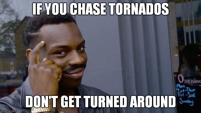 Roll Safe Think About It Meme | IF YOU CHASE TORNADOS DON'T GET TURNED AROUND | image tagged in memes,roll safe think about it | made w/ Imgflip meme maker