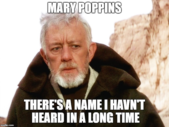 MARY POPPINS THERE'S A NAME I HAVN'T HEARD IN A LONG TIME | made w/ Imgflip meme maker