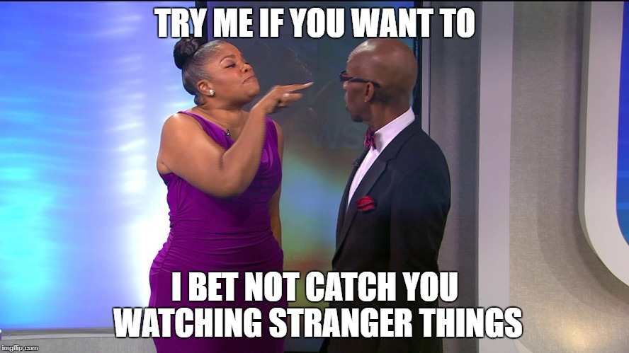 Netflix Boycott | TRY ME IF YOU WANT TO I BET NOT CATCH YOU WATCHING STRANGER THINGS | image tagged in monique,netflix,boycott,amy schumer,dave chappelle,chris rock | made w/ Imgflip meme maker