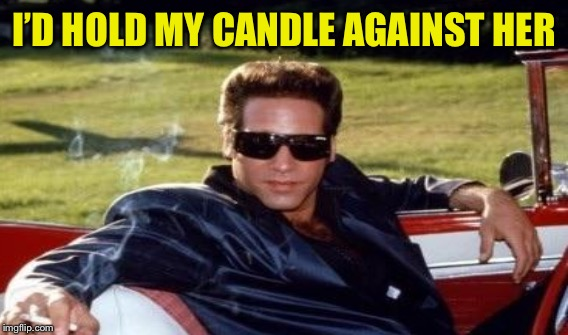 I'D HOLD MY CANDLE AGAINST HER | made w/ Imgflip meme maker