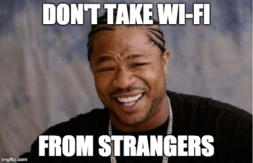 Yo Dawg Heard You Meme | DON'T TAKE WI-FI FROM STRANGERS | image tagged in memes,yo dawg heard you | made w/ Imgflip meme maker
