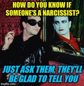 Here's looking at me... |  . | image tagged in u2,bono,narcissist,narcissism,rock and roll,psychology | made w/ Imgflip meme maker