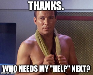 "THANKS. WHO NEEDS MY ""HELP"" NEXT? 
