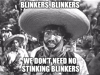 BLINKERS, BLINKERS WE DON'T NEED NO STINKING BLINKERS | made w/ Imgflip meme maker