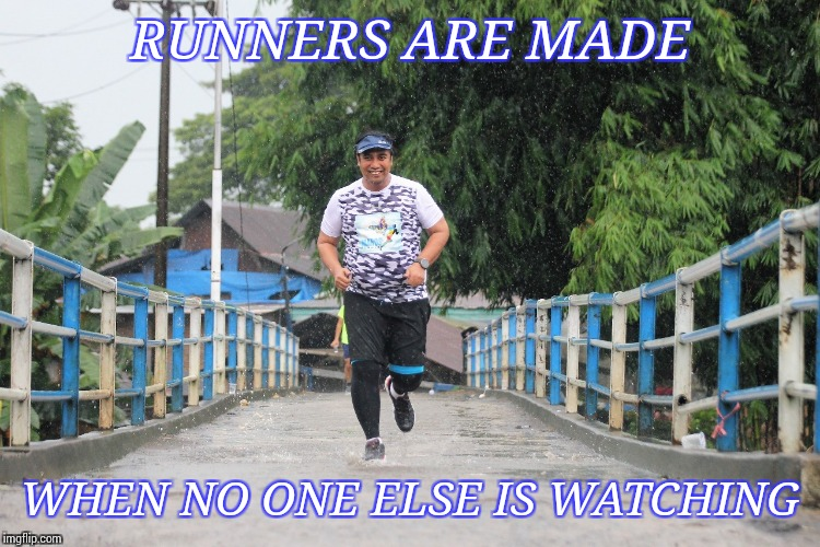 Runners1 | RUNNERS ARE MADE WHEN NO ONE ELSE IS WATCHING | image tagged in running | made w/ Imgflip meme maker