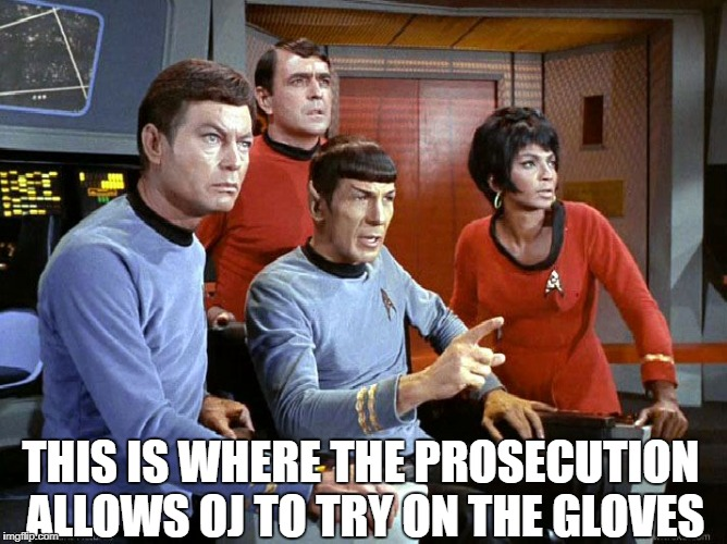 Spock Reviewing Historical Records with the Crew | THIS IS WHERE THE PROSECUTION ALLOWS OJ TO TRY ON THE GLOVES | image tagged in spock  the gang,memes,oj simpson | made w/ Imgflip meme maker
