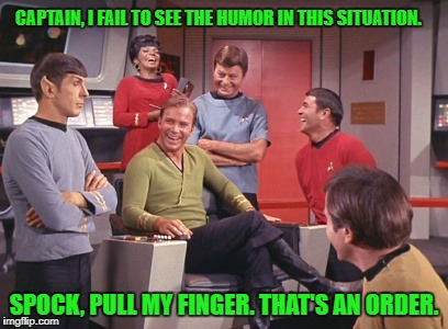 Spock is not amused again | CAPTAIN, I FAIL TO SEE THE HUMOR IN THIS SITUATION. SPOCK, PULL MY FINGER. THAT'S AN ORDER. | image tagged in spock is fooled,memes,spock,mr spock,captain kirk,star trek | made w/ Imgflip meme maker