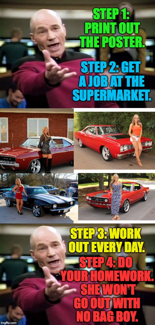 Put down the Tide Pods and listen to your Uncle Jean-Luc. | STEP 1: PRINT OUT THE POSTER. STEP 4: DO YOUR HOMEWORK.  SHE WON'T GO OUT WITH NO BAG BOY. STEP 2: GET A JOB AT THE SUPERMARKET. STEP 3: WOR | image tagged in memes,good advice,picard wtf,tide pod challenge | made w/ Imgflip meme maker