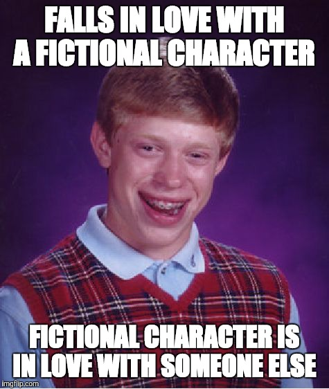 Bad Luck Brian Meme | FALLS IN LOVE WITH A FICTIONAL CHARACTER FICTIONAL CHARACTER IS IN LOVE WITH SOMEONE ELSE | image tagged in memes,bad luck brian | made w/ Imgflip meme maker