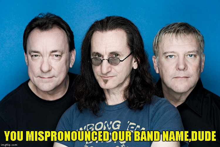 YOU MISPRONOUNCED OUR BAND NAME,DUDE | made w/ Imgflip meme maker