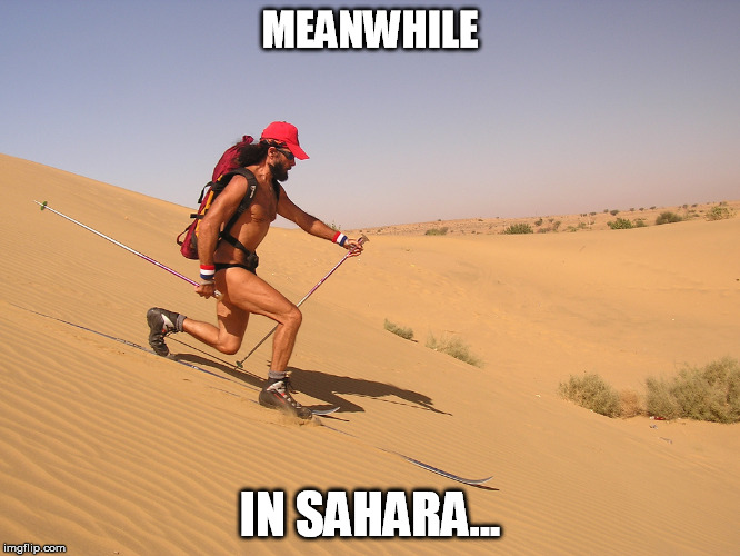 MEANWHILE IN SAHARA... | made w/ Imgflip meme maker