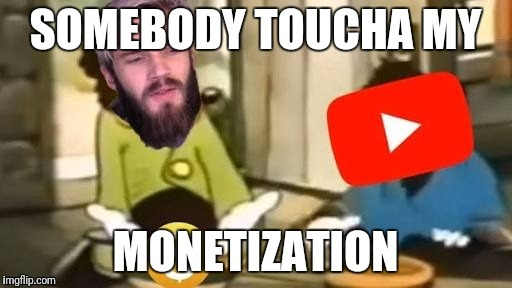 Thanks Youtube!! | image tagged in memes,somebody toucha my spaghet | made w/ Imgflip meme maker