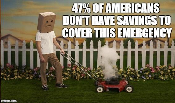 America's Middle Class Crisis | 47% OF AMERICANS DON'T HAVE SAVINGS TO COVER THIS EMERGENCY | image tagged in plutocracy,1ers | made w/ Imgflip meme maker
