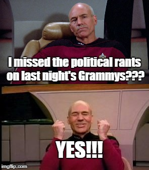 Don't ruin great music with trash.  -Nikki Haley | I missed the political rants on last night's Grammys??? YES!!! | image tagged in picard,grammys | made w/ Imgflip meme maker