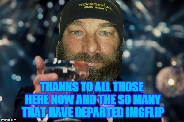 THANKS TO ALL THOSE HERE NOW AND THE SO MANY THAT HAVE DEPARTED IMGFLIP | made w/ Imgflip meme maker