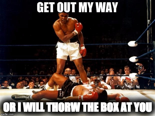 Boxing Day | GET OUT MY WAY OR I WILL THORW THE BOX AT YOU | image tagged in boxing day | made w/ Imgflip meme maker