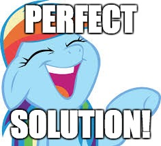 Rainbow Dash laughing | PERFECT SOLUTION! | image tagged in rainbow dash laughing | made w/ Imgflip meme maker