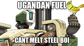 UGANDAN FUEL CANT MELT STEEL BOI | made w/ Imgflip meme maker