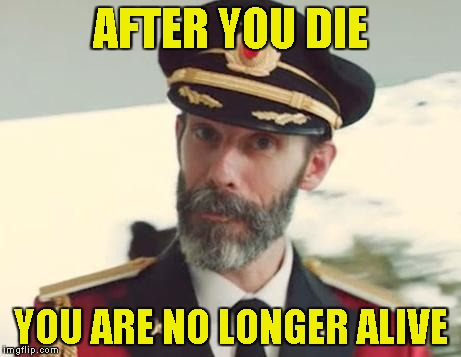So obvious it kills | AFTER YOU DIE YOU ARE NO LONGER ALIVE | image tagged in captain obvious,memes,powermetalhead,kill,dead,alive | made w/ Imgflip meme maker