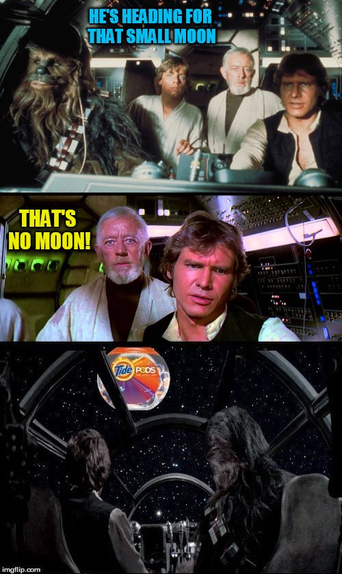By popular demand (My Last Tide Pod Meme I Promise) | HE'S HEADING FOR THAT SMALL MOON THAT'S NO MOON! | image tagged in memes,tide pod challenge,tide pod,star wars,thats no moon,han solo | made w/ Imgflip meme maker