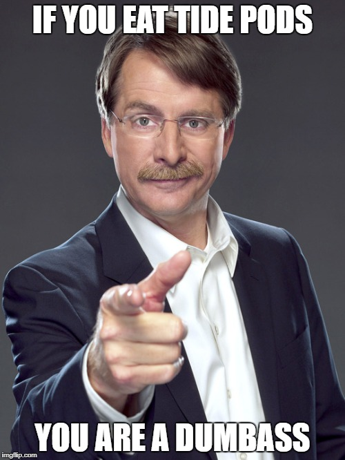 jeff foxworthy pointing | IF YOU EAT TIDE PODS YOU ARE A DUMBASS | image tagged in jeff foxworthy pointing | made w/ Imgflip meme maker