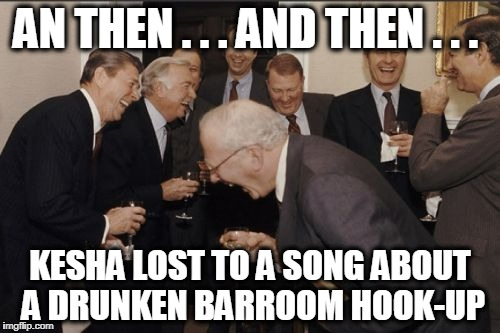 The Clammy Awards Show | AN THEN . . . AND THEN . . . KESHA LOST TO A SONG ABOUT A DRUNKEN BARROOM HOOK-UP | image tagged in memes,laughing men in suits | made w/ Imgflip meme maker