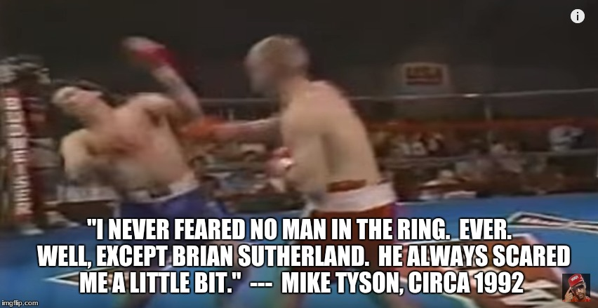 "Mike Tyson vs Ali | ""I NEVER FEARED NO MAN IN THE RING.  EVER.  WELL, EXCEPT BRIAN SUTHERLAND.  HE ALWAYS SCARED ME A LITTLE BIT.""---  MIKE TYSON, CIRCA 1992 