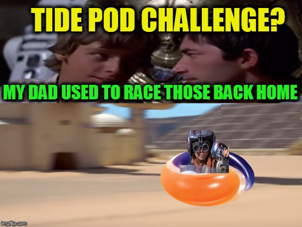 TIDE POD CHALLENGE? MY DAD USED TO RACE THOSE BACK HOME | made w/ Imgflip meme maker
