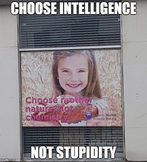 CHOOSE INTELLIGENCE NOT STUPIDITY | image tagged in stupid people,gmo free,organic,pseudoscience,mother nature,intelligence | made w/ Imgflip meme maker