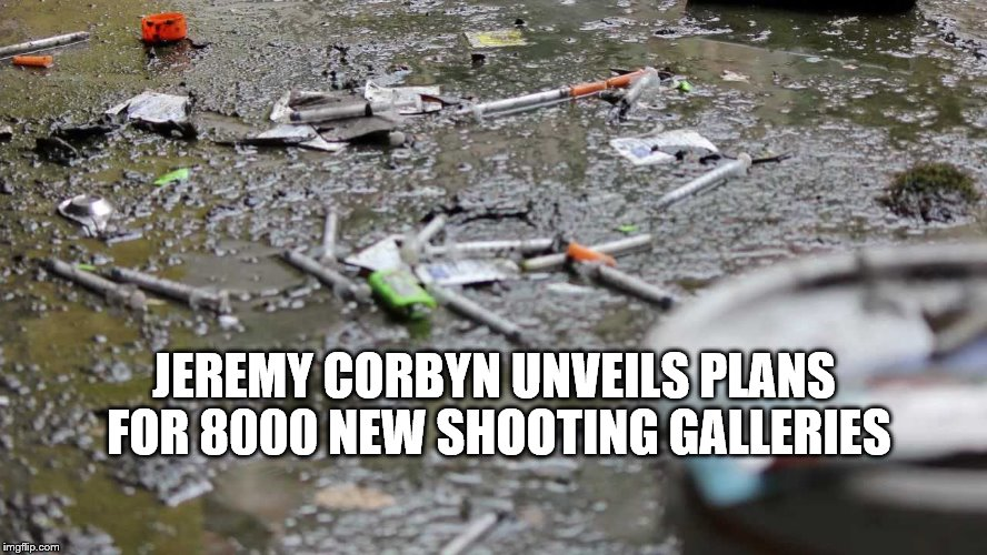 Heroin is the opiate of the masses |  JEREMY CORBYN UNVEILS PLANS FOR 8000 NEW SHOOTING GALLERIES | image tagged in jeremy corbyn,labour,homeless,socialist,communist,marxism | made w/ Imgflip meme maker