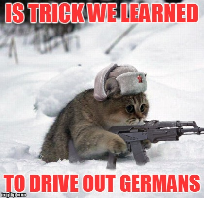 IS TRICK WE LEARNED TO DRIVE OUT GERMANS | made w/ Imgflip meme maker