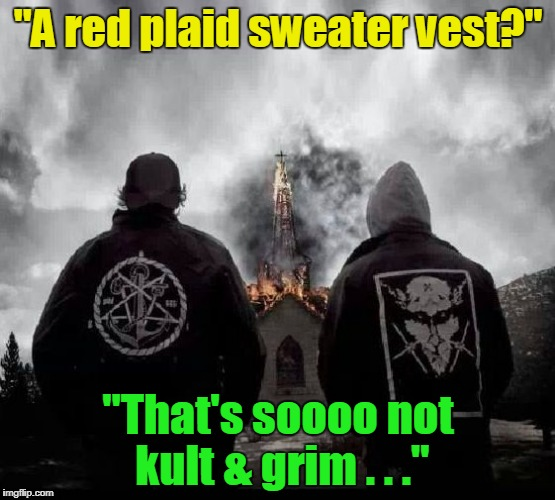 """A red plaid sweater vest?"" ""That's soooo not kult & grim . . ."" 