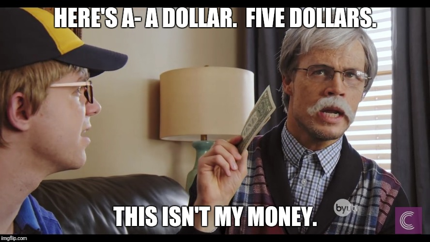 Grandpa finds hidden treasure meme  | HERE'S A- A DOLLAR.  FIVE DOLLARS. THIS ISN'T MY MONEY. | image tagged in funny,money,treasure | made w/ Imgflip meme maker