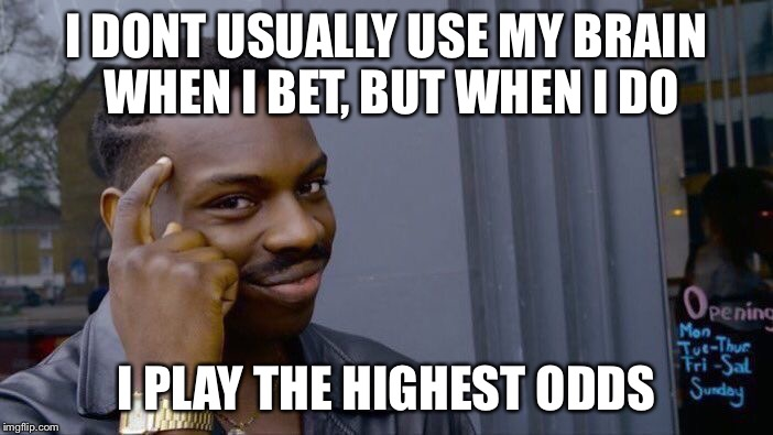 Roll Safe Think About It Meme | I DONT USUALLY USE MY BRAIN WHEN I BET, BUT WHEN I DO I PLAY THE HIGHEST ODDS | image tagged in memes,roll safe think about it | made w/ Imgflip meme maker