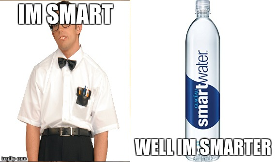IM SMART WELL IM SMARTER | image tagged in smart | made w/ Imgflip meme maker