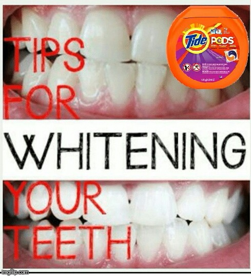 Tidy up your mouth | image tagged in tide pod challenge,tide pods,teeth,clean up | made w/ Imgflip meme maker