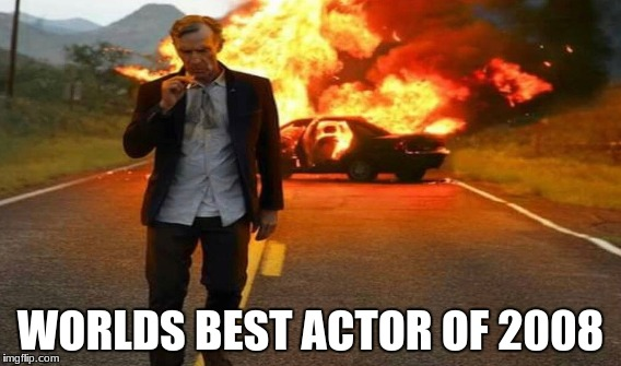 WORLDS BEST ACTOR OF 2008 | made w/ Imgflip meme maker