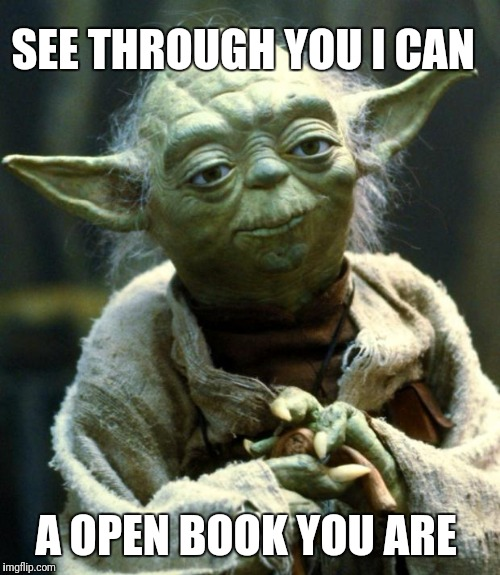 Star Wars Yoda Meme | SEE THROUGH YOU I CAN A OPEN BOOK YOU ARE | image tagged in memes,star wars yoda | made w/ Imgflip meme maker