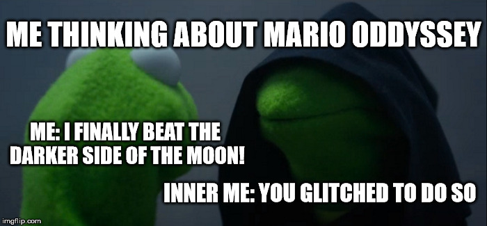 when i think about mario oddessey | ME: I FINALLY BEAT THE DARKER SIDE OF THE MOON! INNER ME: YOU GLITCHED TO DO SO ME THINKING ABOUT MARIO ODDYSSEY | image tagged in memes,evil kermit | made w/ Imgflip meme maker