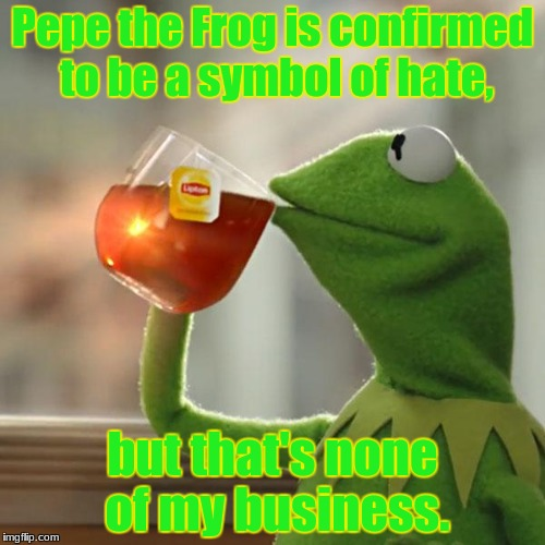 But Thats None Of My Business Meme | Pepe the Frog is confirmed to be a symbol of hate, but that's none of my business. | image tagged in memes,but thats none of my business,kermit the frog | made w/ Imgflip meme maker