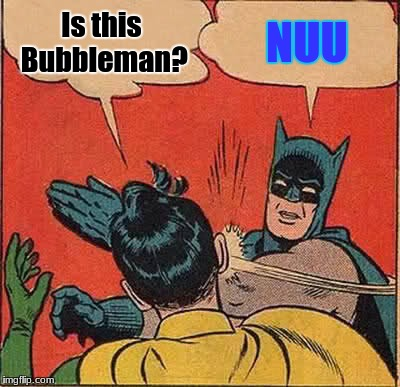 Batman Slapping Robin Meme | Is this Bubbleman? NUU | image tagged in memes,batman slapping robin | made w/ Imgflip meme maker