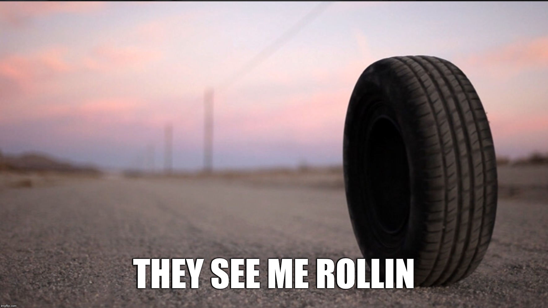 Rubber (2010) | THEY SEE ME ROLLIN | image tagged in memes,rubber,2010,movie | made w/ Imgflip meme maker