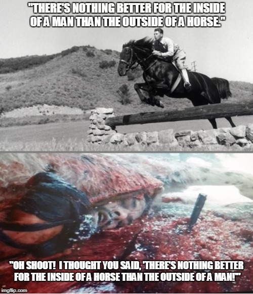"Hugh Glass Gets Mixed Up | ""THERE'S NOTHING BETTER FOR THE INSIDE OF A MAN THAN THE OUTSIDE OF A HORSE."" ""OH SHOOT!  I THOUGHT YOU SAID, 'THERE'S NOTHING BETTER FOR TH 