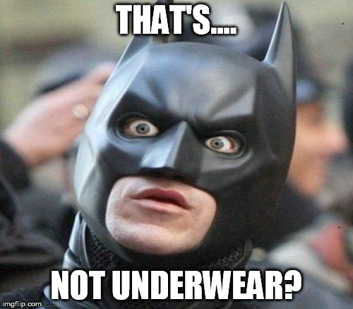 THAT'S.... NOT UNDERWEAR? | made w/ Imgflip meme maker