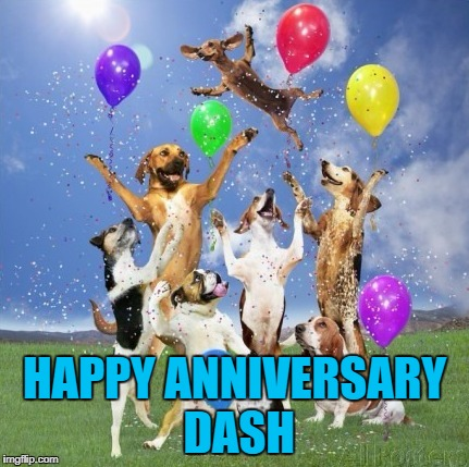 HAPPY ANNIVERSARY DASH | made w/ Imgflip meme maker